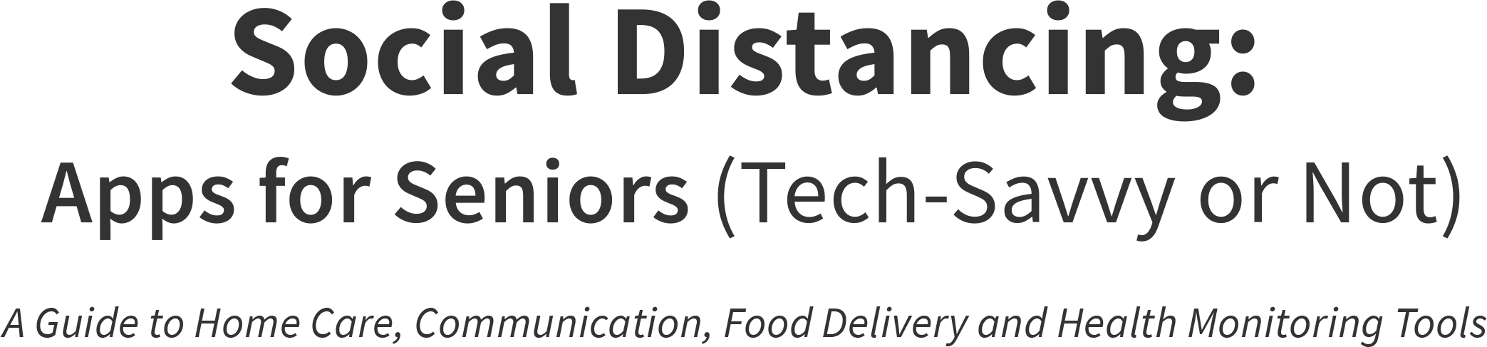 Social Distancing: Apps for Seniors (Tech-Savvy or Not): A Guide to Home Care, Communication, Food Delivery and Health Monitoring Tools