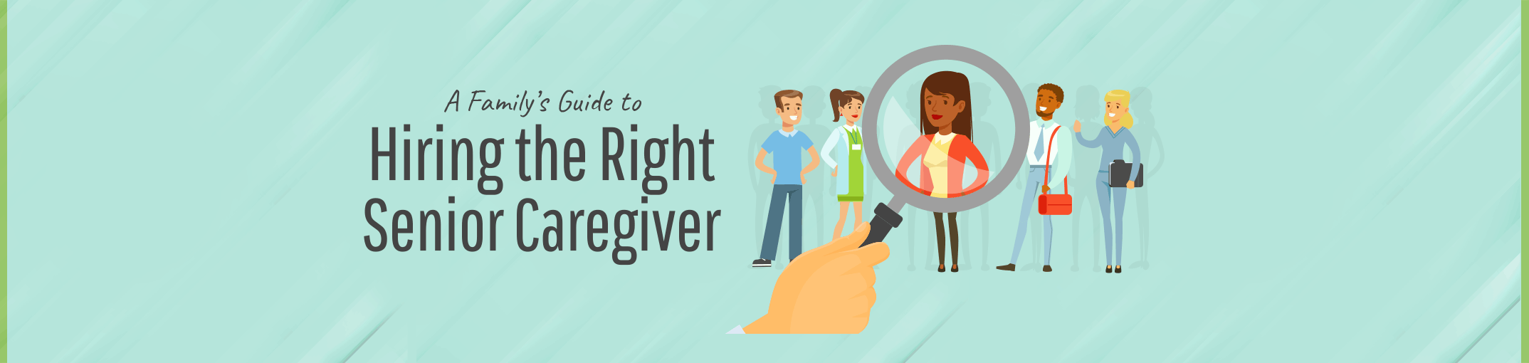 A Family's Guide to Hiring the Right Senior Caregiver